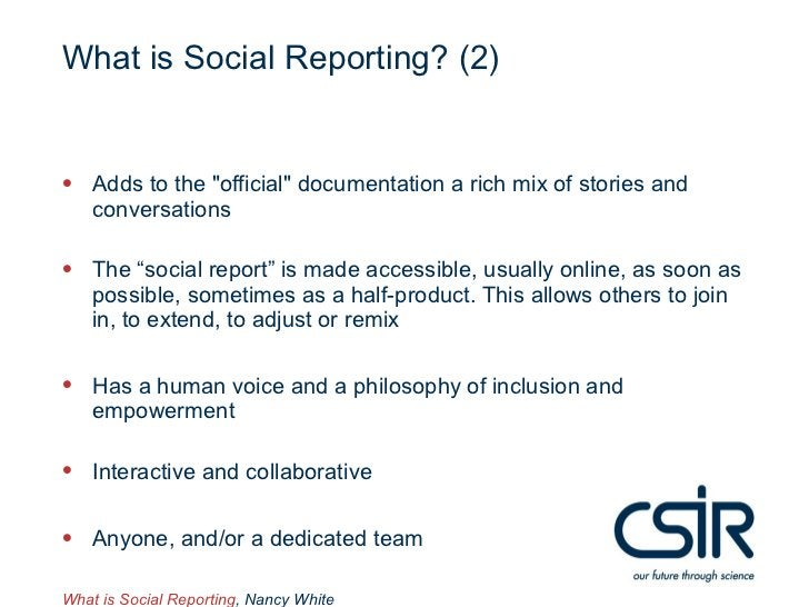 """What is Social Reporting? (2)• Adds to the """"official"""" documentation a rich mix of stories and    conversations• The """"socia..."""