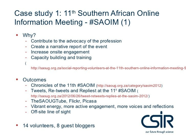 Case study 1: 11th Southern African OnlineInformation Meeting - #SAOIM (1)• Why?   -   Contribute to the advocacy of the p...