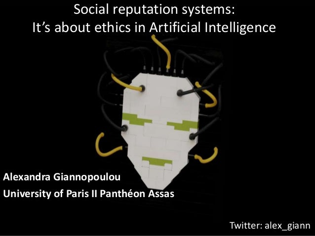Social reputation systems: It's about ethics in Artificial Intelligence Alexandra Giannopoulou University of Paris II Pant...