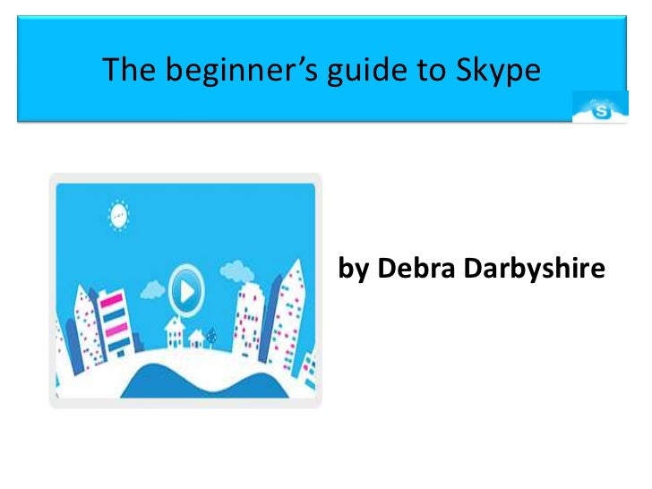 The beginner's guide to Skype<br />by Debra Darbyshire<br />