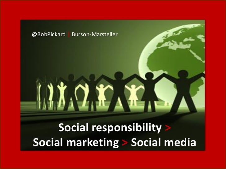 @BobPickard | Burson-Marsteller     Social responsibility >Social marketing > Social media