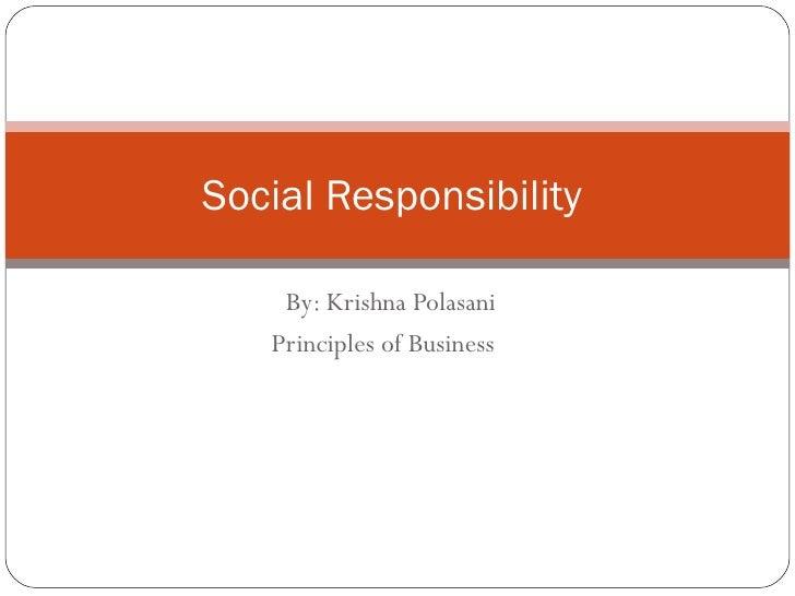 By: Krishna Polasani Principles of Business Social Responsibility