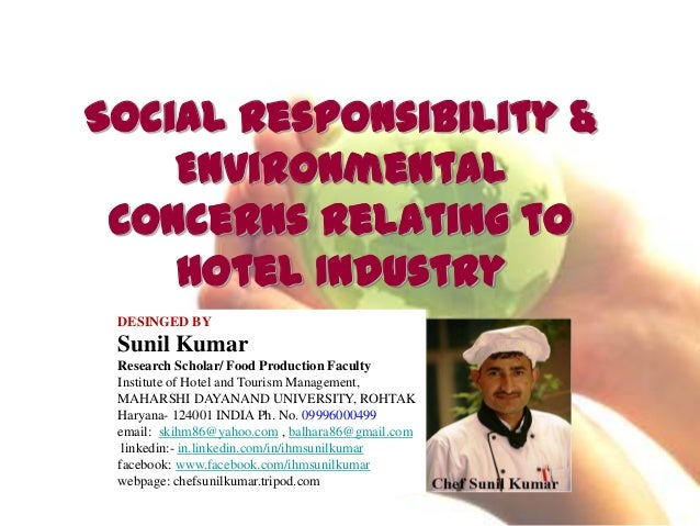 Social Responsibility & Environmental Concerns Relating to Hotel Industry DESINGED BY Sunil Kumar Research Scholar/ Food P...