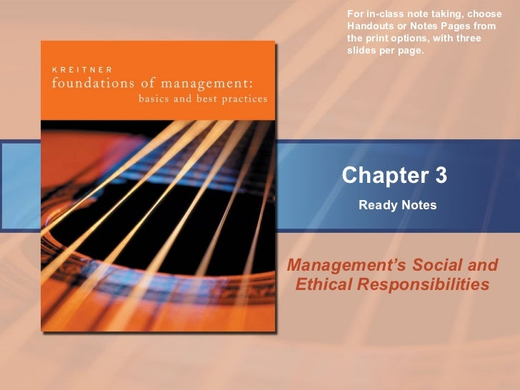 Management's Social and Ethical Responsibilities Chapter 3   Ready Notes For in-class note taking, choose Handouts or Note...