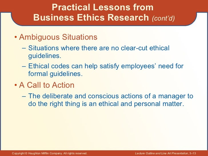 Practical Lessons from  Business Ethics Research  (cont'd) <ul><li>Ambiguous Situations </li></ul><ul><ul><li>Situations w...