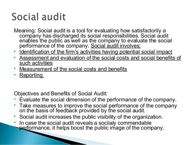 Meaning: Social audit is a tool for evaluating how satisfactorily a company has discharged its social responsibilities. So...