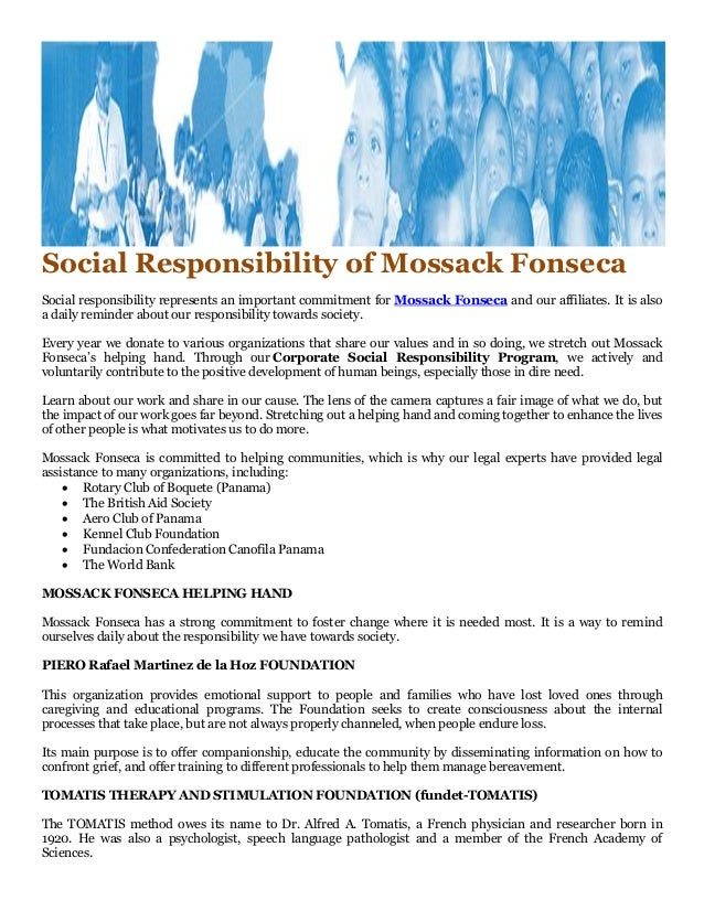 Social Responsibility of Mossack Fonseca Social responsibility represents an important commitment for Mossack Fonseca and ...