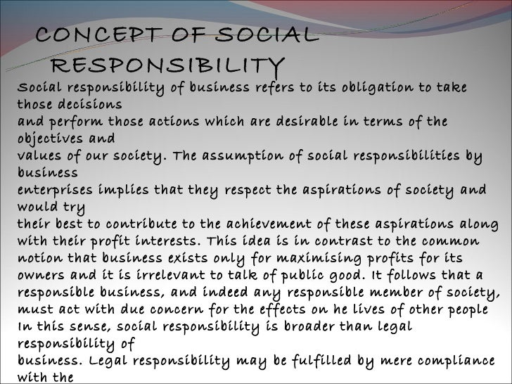 social resposibility Corporate social responsibility (csr, also called corporate sustainability, sustainable business, corporate conscience, corporate citizenship or responsible business) is a type of.