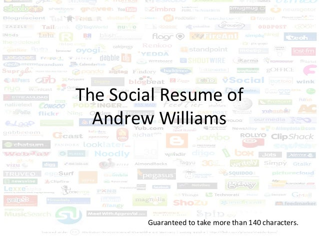 The Social Resume of Andrew Williams Guaranteed to take more than 140 characters.