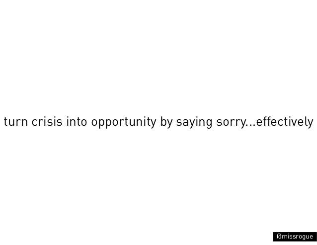 turn crisis into opportunity by saying sorry...effectively                                                   @missrogue