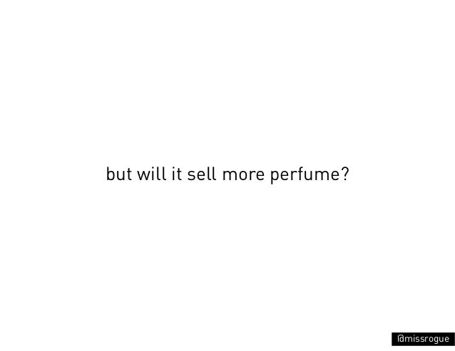 but will it sell more perfume?                                 @missrogue