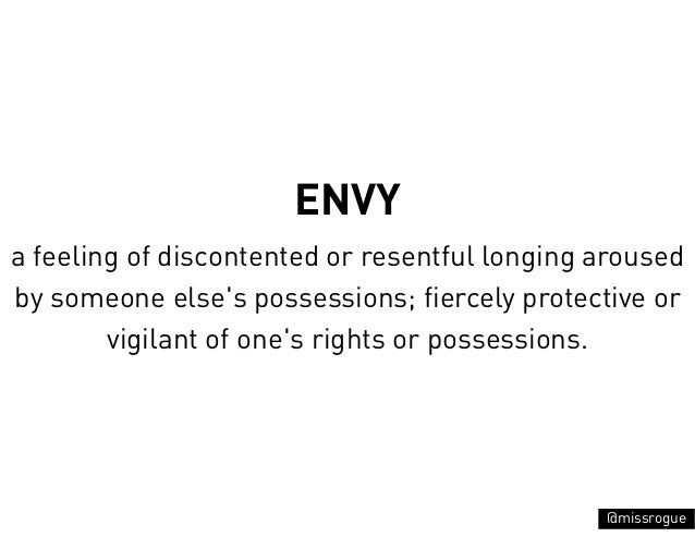 ENVYa feeling of discontented or resentful longing arousedby someone elses possessions; fiercely protective or        vigi...