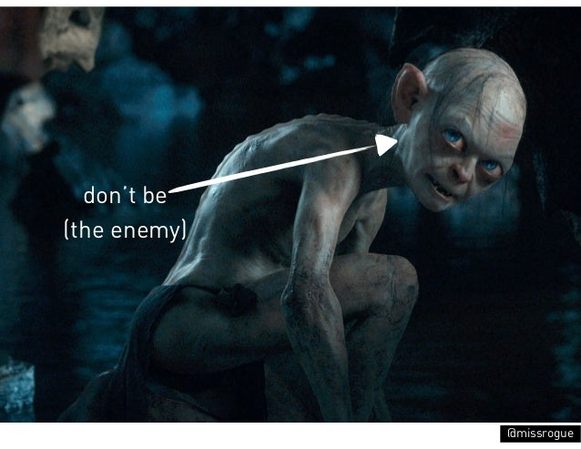 don't be(the enemy)              @missrogue