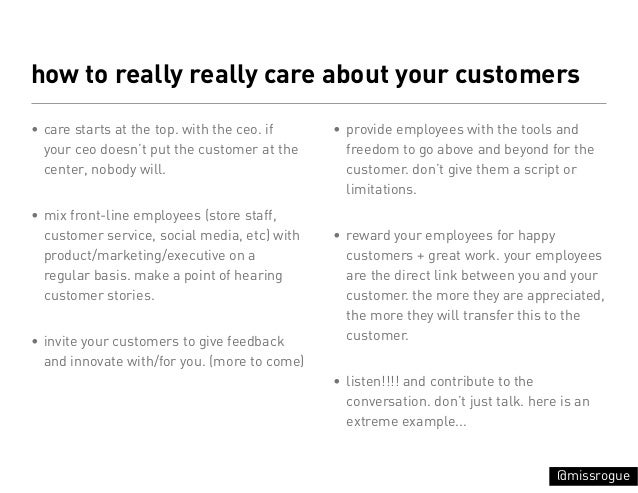 how to really really care about your customers• care starts at the top. with the ceo. if    • provide employees with the t...