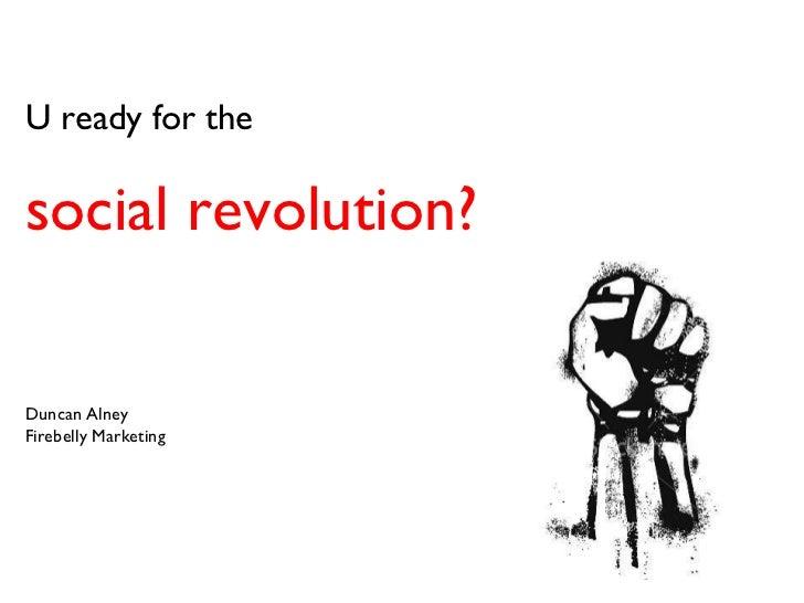 U ready for the  social revolution?  Duncan Alney Firebelly Marketing