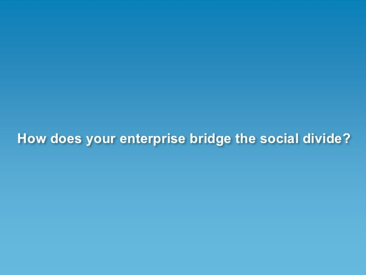 How does your enterprise bridge the social divide?