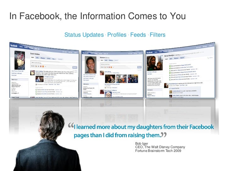 In Facebook, the Information Comes to You            Status Updates . Profiles . Feeds . Filters                          ...