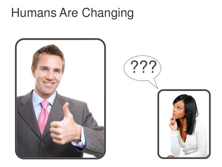 Humans Are Changing                  ???