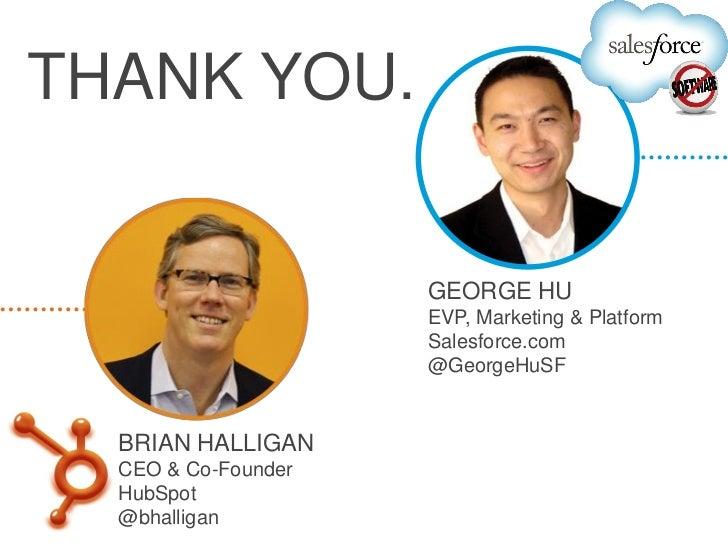 THANK YOU.                     GEORGE HU                     EVP, Marketing & Platform                     Salesforce.com ...