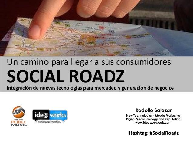 Un camino para llegar a sus consumidoresSOCIAL ROADZIntegración de nuevas tecnologías para mercadeo y generación de negoci...
