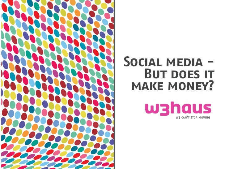 Social media -    But does it  make money?          we can't stop moving