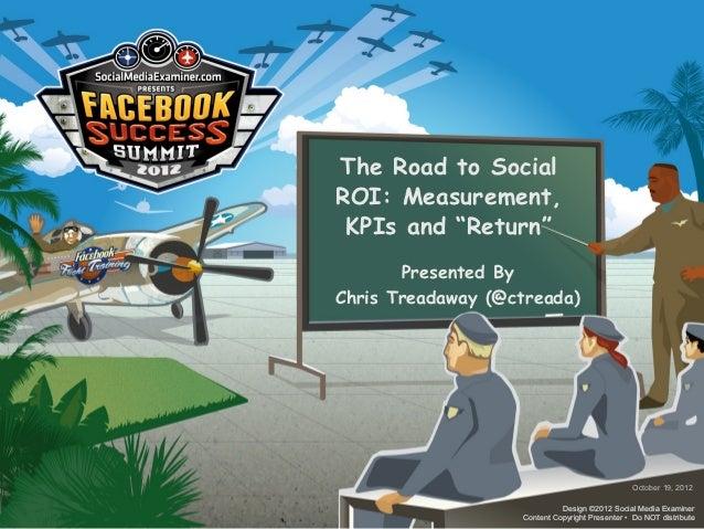 "The Road to SocialROI: Measurement, KPIs and ""Return""       Presented ByChris Treadaway (@ctreada)                        ..."
