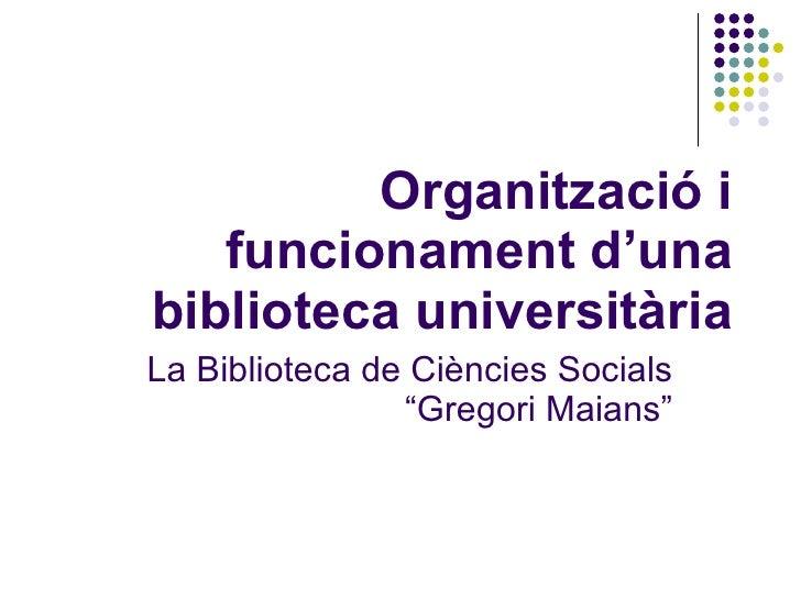 """Organització i funcionament d'una biblioteca universitària La Biblioteca de Ciències Socials """"Gregori Maians"""""""