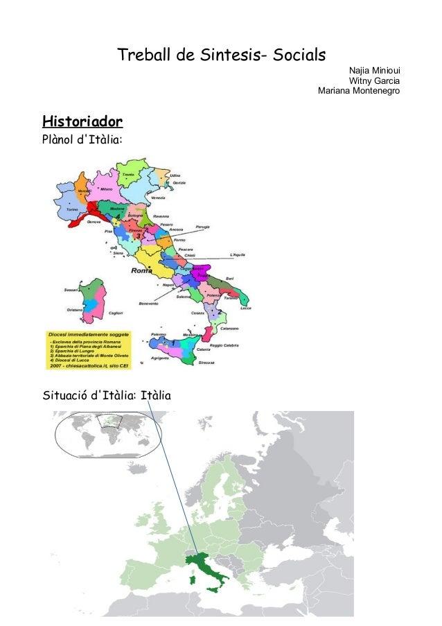 Treball de Sintesis- Socials Najia Minioui Witny Garcia Mariana Montenegro Historiador Plànol d'Itàlia: Situació d'Itàlia:...