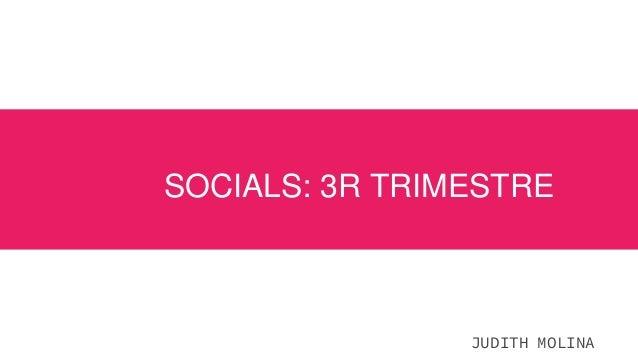 SOCIALS: 3R TRIMESTRE JUDITH MOLINA