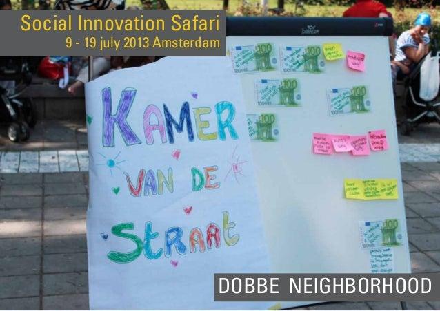 DOBBE NEIGHBORHOOD Social Innovation Safari 9 - 19 july 2013 Amsterdam