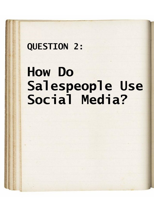 QUESTION 2: How Do Salespeople Use Social Media?