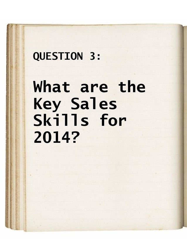 QUESTION 3: What are the Key Sales Skills for 2014?