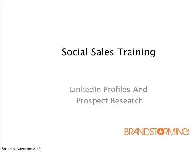 Social Sales Training  LinkedIn Profiles And Prospect Research  Saturday, November 2, 13
