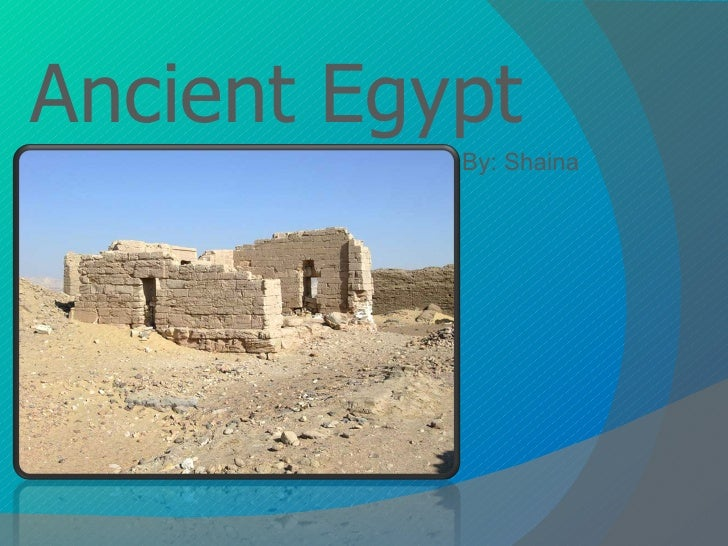 Ancient Egypt By: Shaina