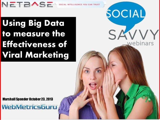 Using Big Data to measure the Effectiveness of Viral Marketing  Marshall Sponder October 23, 2013