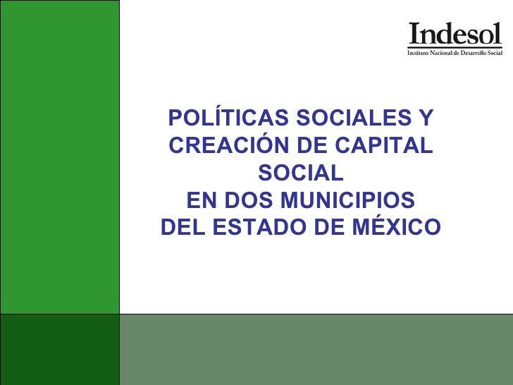 POLÍTICAS SOCIALES Y CREACIÓN DE CAPITAL SOCIAL EN DOS MUNICIPIOS DEL ESTADO DE MÉXICO