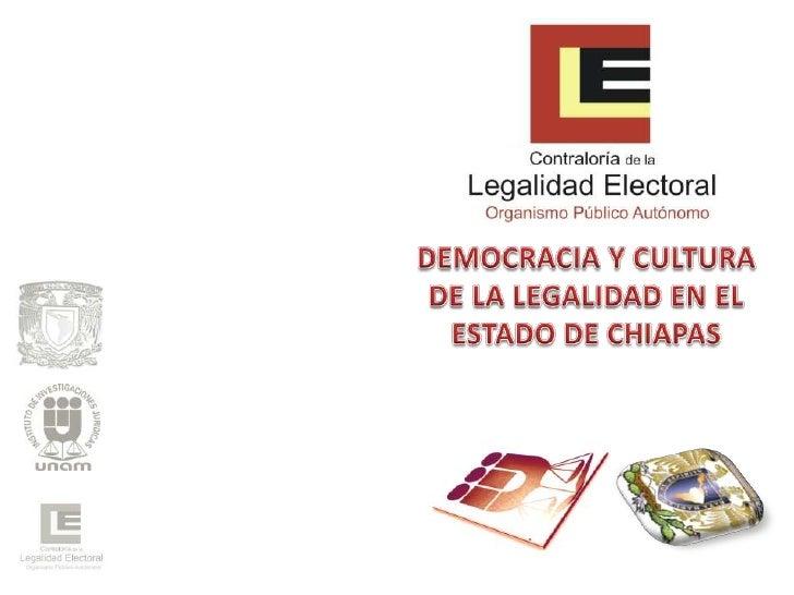 DEMOCRACIA Y CULTURA <br />DE LA LEGALIDAD EN EL <br />ESTADO DE CHIAPAS<br />