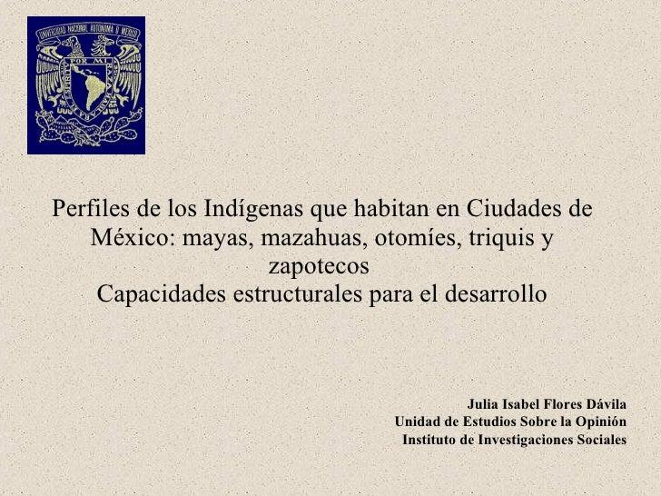 Perfiles de los Indígenas que habitan en Ciudades de México: mayas, mazahuas, otomíes, triquis y zapotecos   Capacidades e...