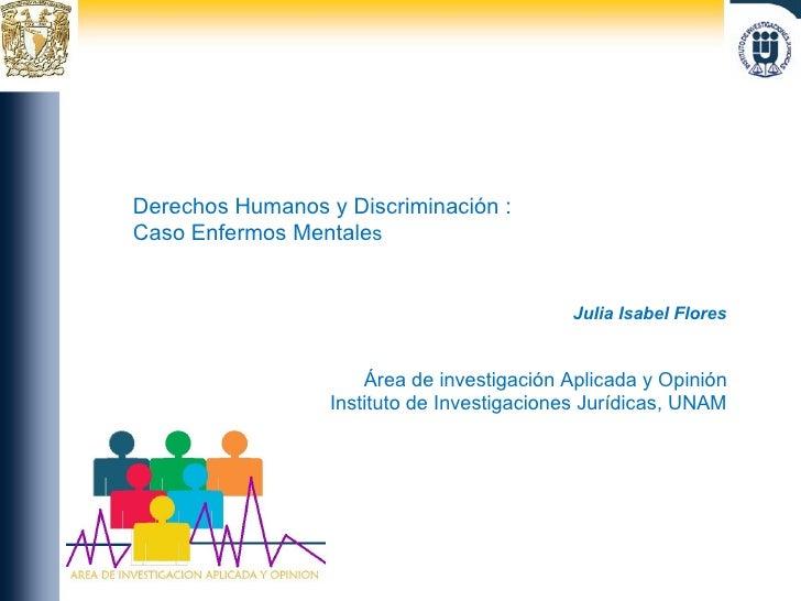Julia Isabel Flores Área de investigación Aplicada y Opinión Instituto de Investigaciones Jurídicas, UNAM Derechos Humanos...
