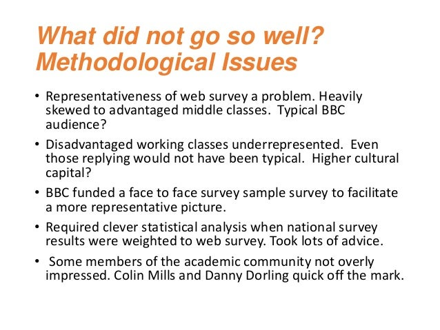 What did not go so well? Methodological Issues • Representativeness of web survey a problem. Heavily skewed to advantaged ...