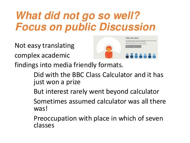 What did not go so well? Focus on public Discussion Not easy translating complex academic findings into media friendly for...