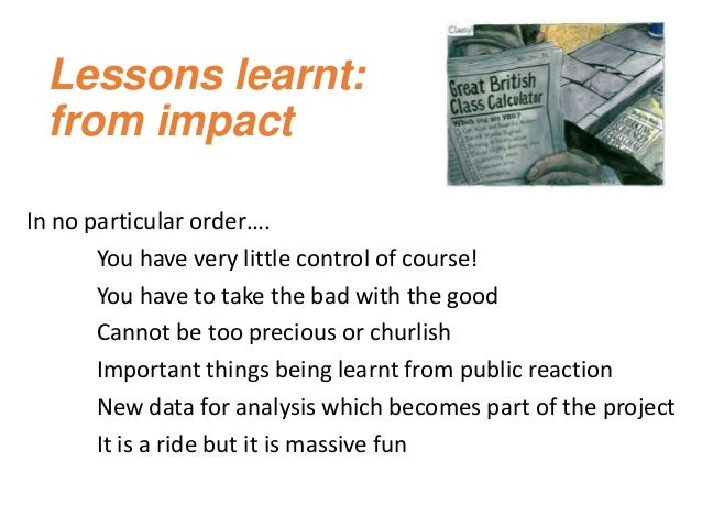 Lessons learnt: from impact In no particular order…. You have very little control of course! You have to take the bad with...