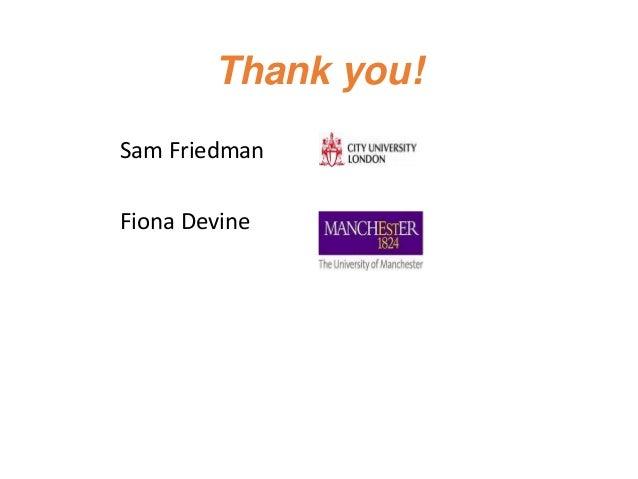 Thank you! Sam Friedman Fiona Devine
