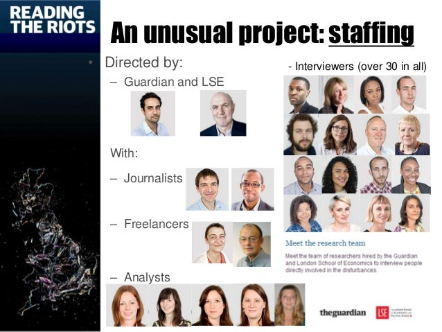 An unusual project: staffing • Directed by: – Guardian and LSE With: – Journalists – Freelancers – Analysts - Interviewers...