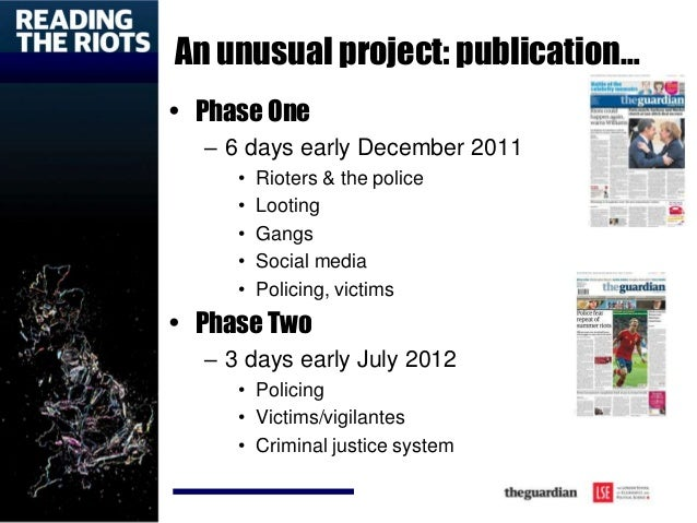 An unusual project: publication… • Phase One – 6 days early December 2011 • Rioters & the police • Looting • Gangs • Socia...