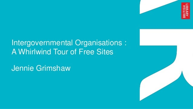 Intergovernmental Organisations : A Whirlwind Tour of Free Sites Jennie Grimshaw