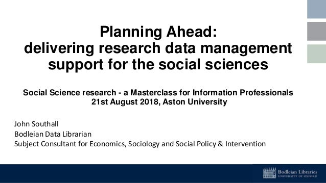Planning Ahead: delivering research data management support for the social sciences Social Science research - a Masterclas...