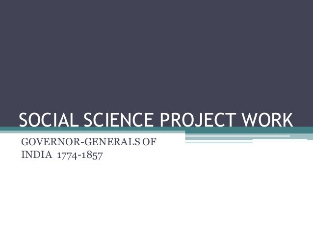 SOCIAL SCIENCE PROJECT WORKGOVERNOR-GENERALS OFINDIA 1774-1857