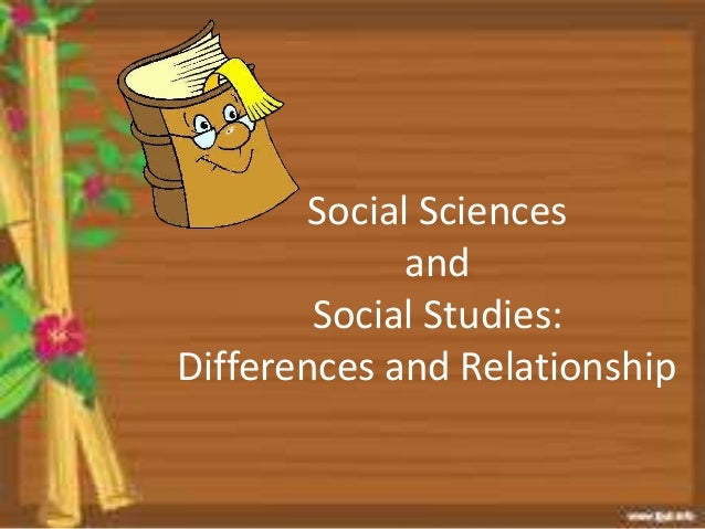Social Sciences and Social Studies: Differences and Relationship