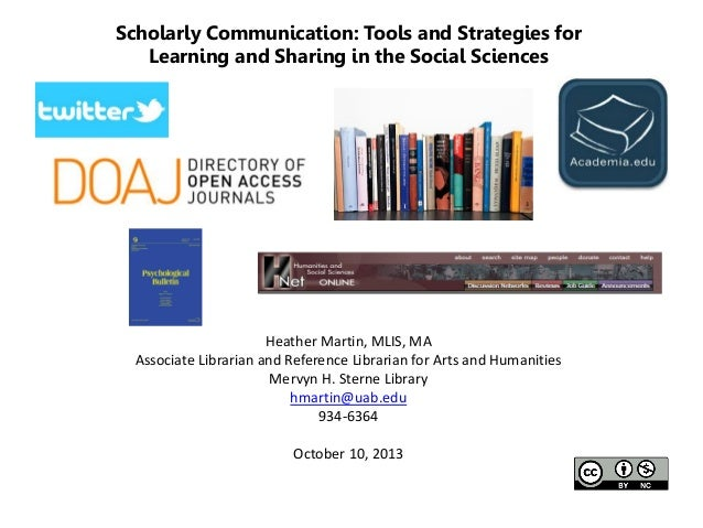 Scholarly Communication: Tools and Strategies for Learning and Sharing in the Social Sciences  Heather Martin, MLIS, MA As...